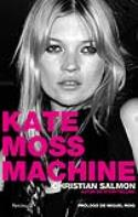 Christian Salmon: <i>Kate Moss Machine</i> (Península, 2010)