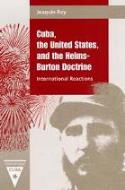 "Joaquín Roy: ""Cuba, the United States and the Helms-Burton Doctrine: International Reactions"" (Gainesville, 2000)"