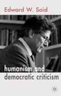 """Humanism and Democratic Criticism"" (Nueva York, Columbia University Press, 2004)"