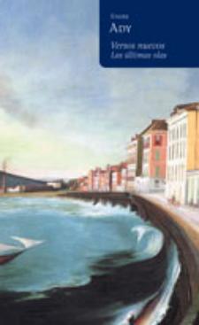 Endre Ady: Los últimos barcos (La poesía, señor hidalgo, 2009)
