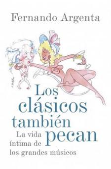Fernando Argenta: Los clásicos también pecan: la vida íntima de los grandes músicos (Plaza & Janés, 2010)