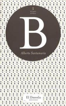 Alberto Santamaría: B (El Desvelo Ediciones, 2009)