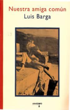 Luis Barga: Nuestra amiga común (Ediciones Amargord, 2010)