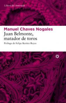 Manuel Chaves Nogales: Juan Belmonte, matador de toros (Libros del Asteroide, 2009)