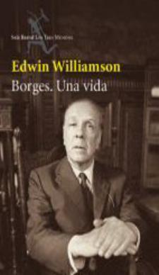 Edwin Williamson: Borges. Una biografía (Seix Barral, 2007)