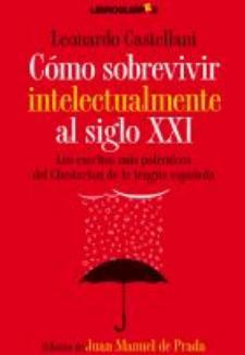 Leonardo Castellani: Cómo sobrevivir intelectualmente al siglo XXI (LibrosLibres, 2008)