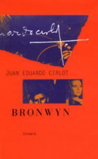 Juan Eduardo Cirlot: Bronwyn (Edición de Victoria Cirlot, Ediciones Siruela, Madrid, 2001)
