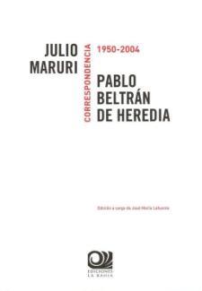 José María Lafuente (Ed.): Correspondencia Julio Maruri / Pedro Beltrán de Heredia, 1950-2004 (Ediciones la Bahía, 2009)