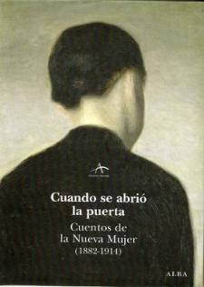 Cuando se abrió la puerta. Cuentos de la Nueva Mujer (1882-1914) (Alba, 2008)