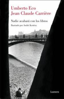 Umberto Eco y Jean-Claude Carrière: Nadie acabará con los libros (Lumen, 2010)