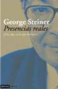 George Steiner: Presencias reales (Destino, 2007)