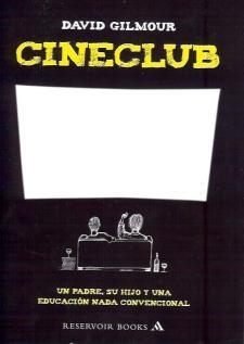 David Gilmour: Cineclub. Un padre, su hijo y una educación nada convencional (Mondadori)
