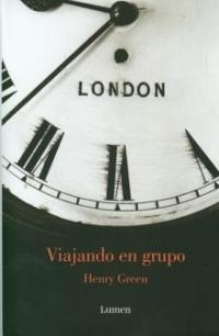 Henry Green: Viajando en grupo (Lumen, 2008)
