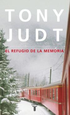 Tony Judt: El refugio de la memoria (Taurus, 2011)