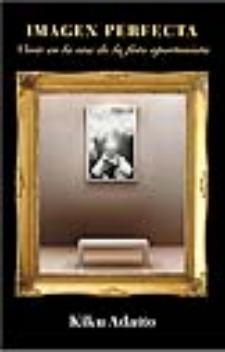 Kiku Adatto: Imagen perfecta. Vivir en la era de la foto oportunista (Quálea Editorial, 2010)
