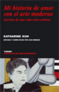 Katherine Kuh: Mi historia de amor con el arte moderno (Turner y Fondo de Cultura Económica, 2007)