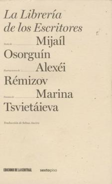 Marina Tsvietáieva, Alexei Remizov y Mijail Osorguín: La Librería de los Escritores (La Central / Sexto Piso, 2007)