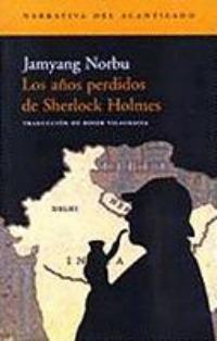 Jamyang Norbu: Los años perdidos de Sherlock Holmes (Acantilado, 2006)