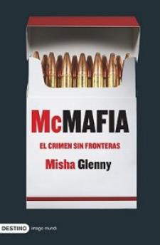 Misha Glenny: McMafia. El crimen sin fronteras (Destino, 2009)