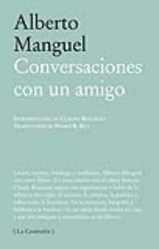 Alberto Manguel: Conversaciones con un amigo (Páginas de la Espuma, 2011)