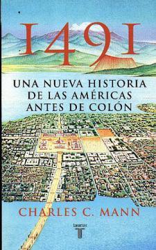 Charles C. Mann: 1491. Una nueva historia de las Américas antes de Colón (Taurus)