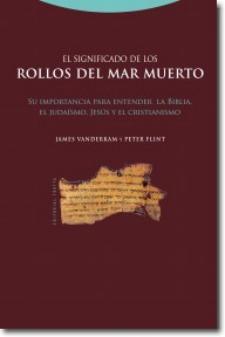 Peter Flint y James VanderKam: El significado de los rollos del Mar MuertoSu importancia para entender la Biblia, el judaísmo, Jesús, y el cristianismo (Trotta, 2010)