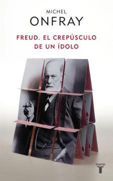 Michael Onfray: Freud. El crepúsculo de un ídolo (Taurus, 2011)