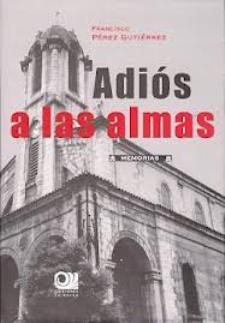 Francisco Pérez Gutiérrez: Adiós a las almas (Ediciones La Bahía, 2012)