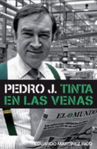 Eduardo Martínez Rico: Pedro J. Tinta en las venas (Plaza & Janés, 2008)