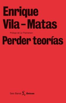 Enrique Vila-Matas: Perder teorías (Seix Barral, 2010)