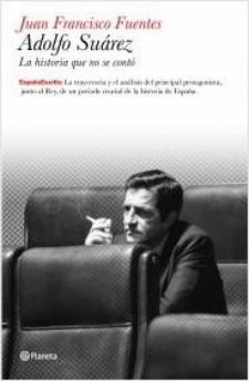 Juan Francisco Fuentes: Adolfo Suárez. Biografía política (Planeta, 2011)