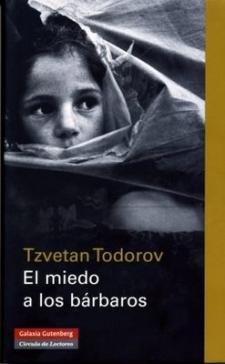 Tzvetan Todorov : El miedo a los bárbaros. Más allá del choque de civilizaciones (Galaxuia Gutenberg / Círculo de Lectores, 2008)