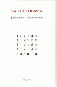 Juan Antonio González Fuentes: La luz todavía (DVD Ediciones)