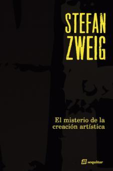 Stefan Zweig: El misterio de la creación artística (Séquitur, 2008)