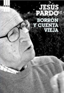Jesús Pardo: Borrón y cuenta vieja (RBA Libros, 2009)