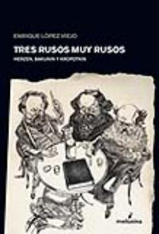 Enrique López Viejo: Tres rusos muy rusos (Herzen, Bakunin y Kropotkin) (Melusina, 2008)