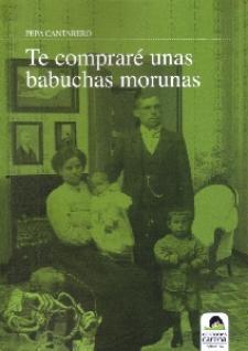 Pepa Cantarero: Te compraré unas babuchas morunas (Ediciones Carena, 2009)