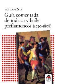 Faustino Núñez: Guía comentada de la música y el arte preflamencos (1750-1805) (Ediciones Carena, 2008)