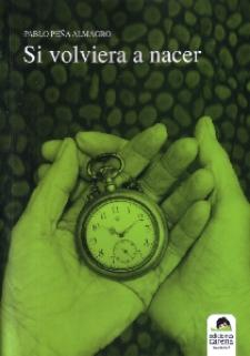 Pablo Peña Almagro: Si volviera a nacer (Ediciones Carena, 2009)