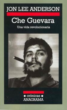 Jon Lee Anderson: Che Guevara. Una vida revolucionaria (Anagrama)