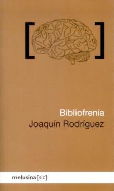 Joaquín Rodríguez: Bibliofrenia o la obsesión irrefrenable por los libros (Melusina, 2010)